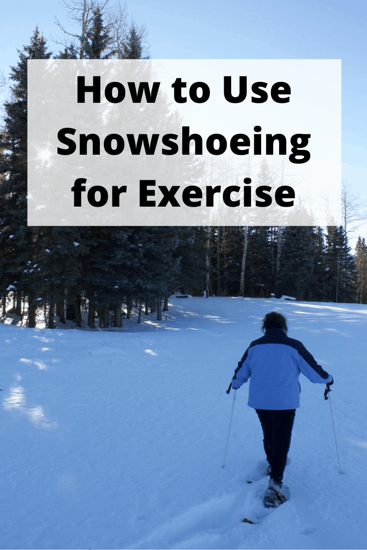 How to Use Snowshoeing for Exercise pin3